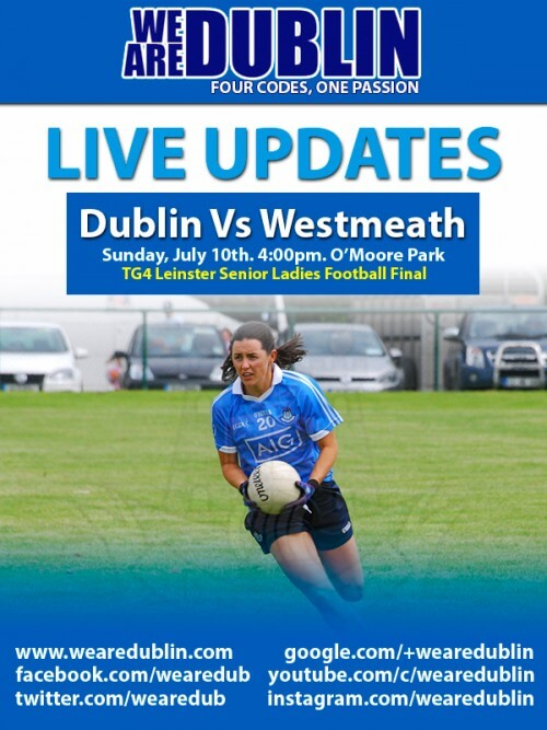 TG4 LEINSTER SENIOR LADIES FOOTBALL FINAL – LIVE UPDATES