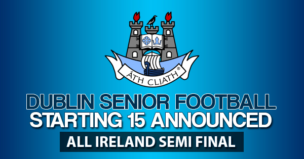 DUBLIN SENIOR FOOTBALL STARTING 15 FOR ALL IRELAND SEMI FINAL