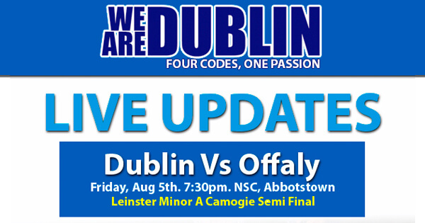 LEINSTER MINOR A CAMOGIE SEMI FINAL – LIVE UPDATES