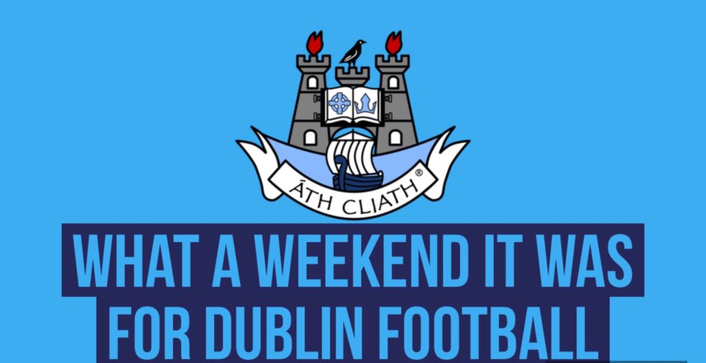WHAT A WEEKEND IT WAS FOR DUBLIN FOOTBALL