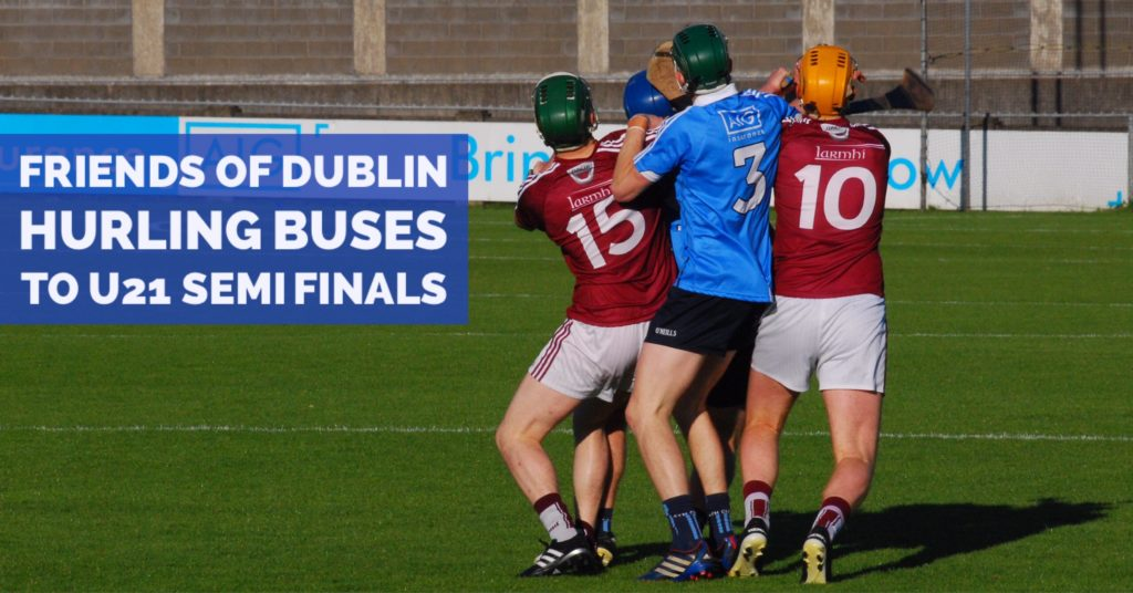 FRIENDS OF DUBLIN HURLING – BUSES ARRANGED FOR THIS WEEKENDS U21 SEMI FINALS