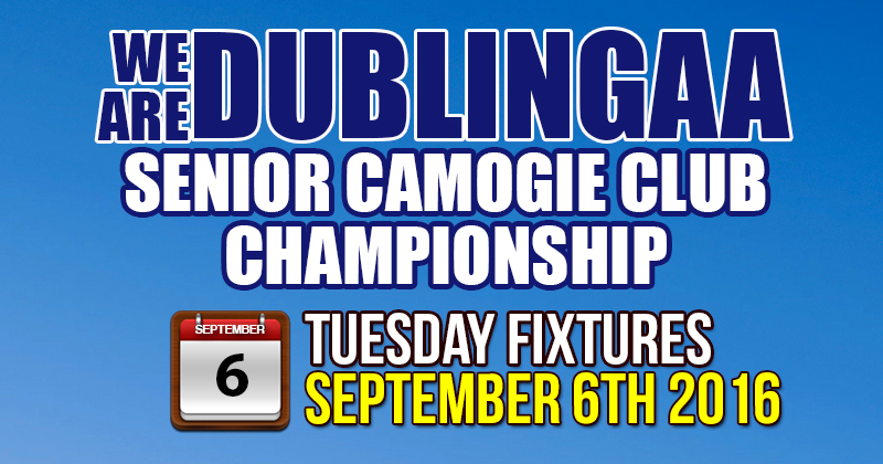 WE ARE DUBLIN GAA SENIOR CAMOGIE CLUB CHAMPIONSHIP – TUESDAY FIXTURES