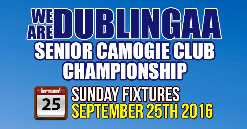 WE ARE DUBLIN GAA SENIOR CAMOGIE CLUB CHAMPIONSHIP – SUNDAY FIXTURES