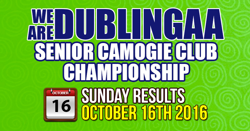 WE ARE DUBLIN GAA SENIOR CAMOGIE CLUB CHAMPIONSHIP – SUNDAY RESULTS
