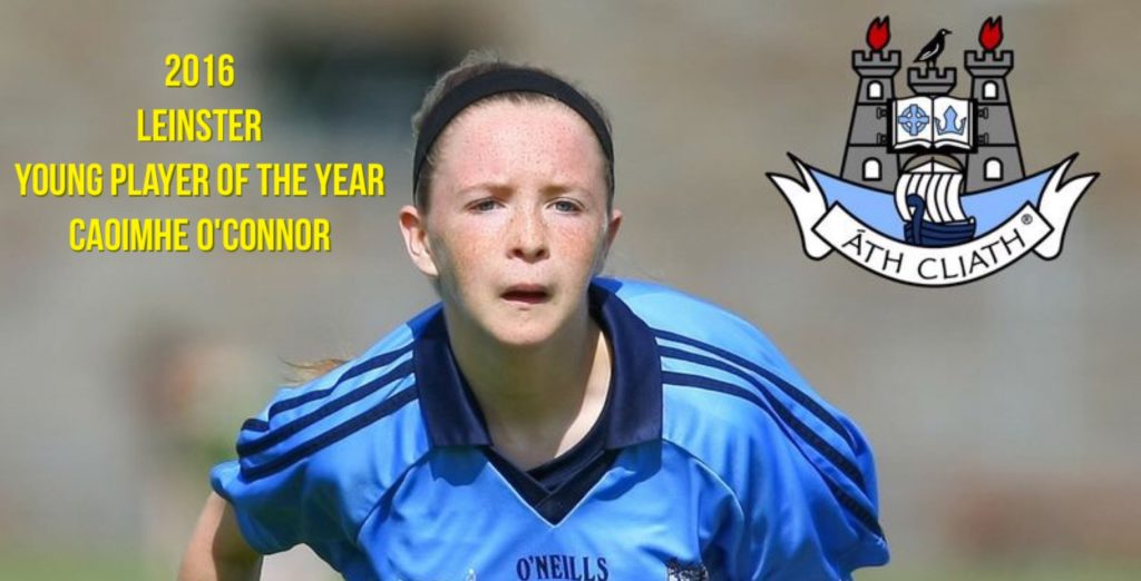 THE 2016 LEINSTER YOUNG PLAYER OF THE YEAR IS DUBLIN'S CAOIMHE O'CONNOR
