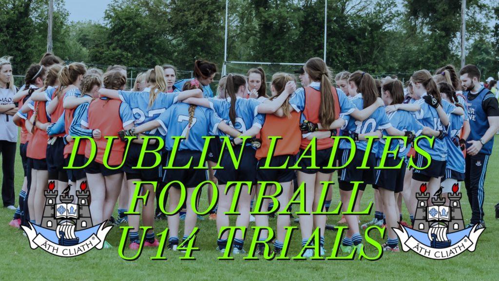 DUBLIN LGFA SEEKING PLAYER NOMINATIONS FOR U14 TRIALS
