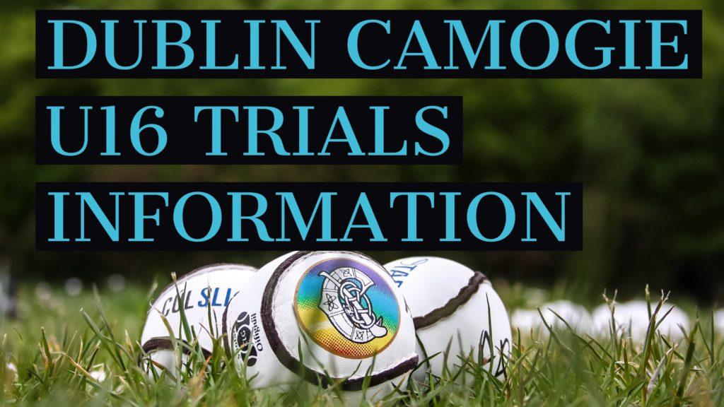 DUBLIN CAMOGIE U16 TRIALS INFORMATION
