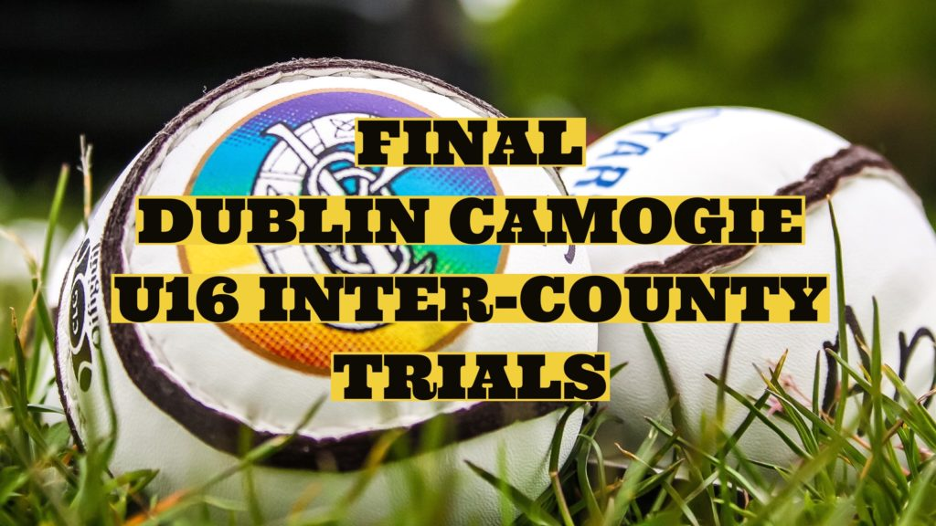 FINAL TRIAL SESSION FOR DUBLIN U16 CAMOGIE INTERCOUNTY SQUAD