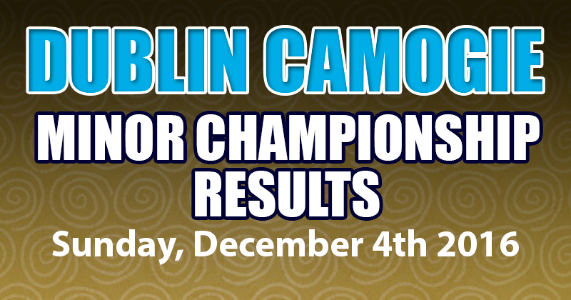 DUBLIN CAMOGIE MINOR CHAMPIONSHIP – SUNDAY RESULTS