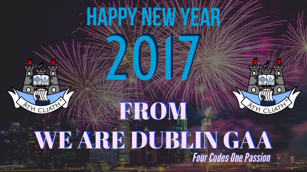 HAPPY NEW YEAR FROM WE ARE DUBLIN GAA