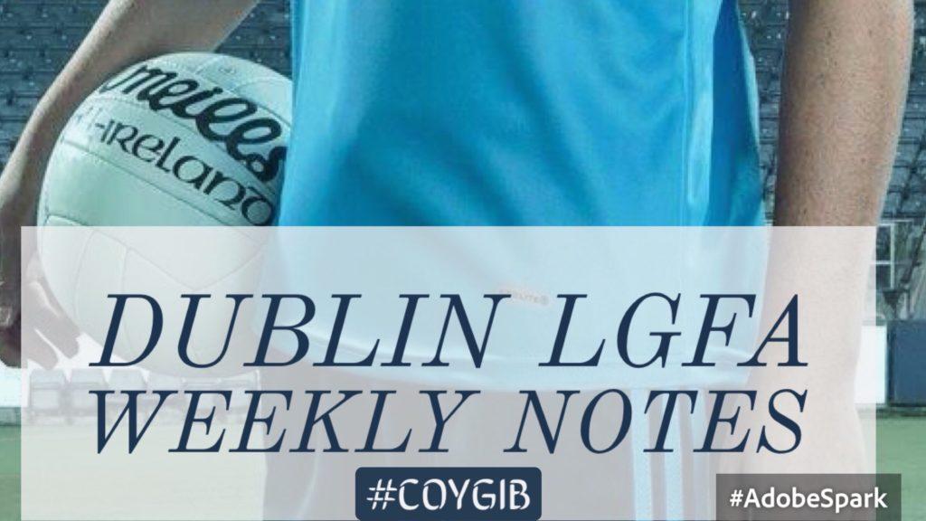 DUBLIN LGFA WEEKLY NOTES