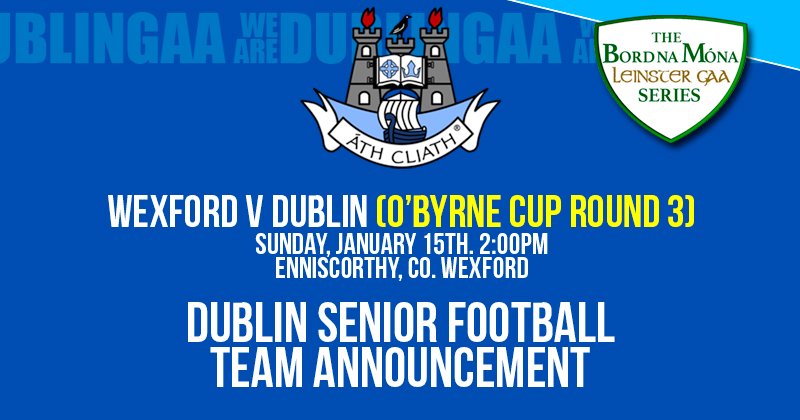 DUBLIN REMAIN UNCHANGED FOR SUNDAY'S O'BYRNE CUP TIE