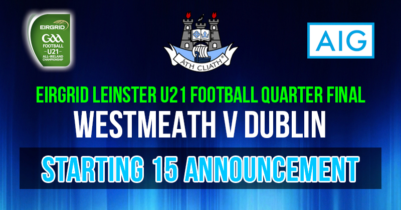 O'CALLAGHAN INCLUDED IN DUBLIN'S U21 FOOTBALL SIDE FOR LEINSTER QUARTER FINAL
