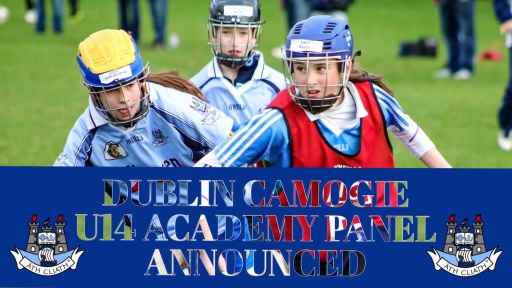 2017 DUBLIN CAMOGIE U14 ACADEMY PANEL ANNOUNCED