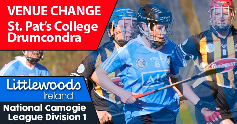 DUBLIN v TIPPERARY – NATIONAL CAMOGIE LEAGUE – VENUE CHANGE