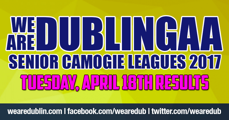 WE ARE DUBLIN GAA SENIOR CAMOGIE LEAGUES – TUESDAY RESULTS