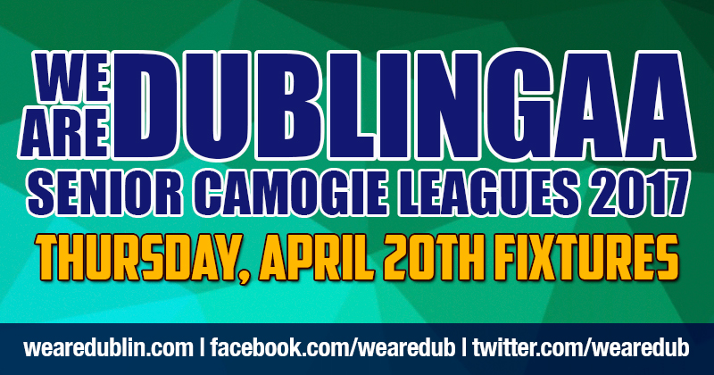 WE ARE DUBLIN GAA SENIOR CAMOGIE LEAGUES – THURSDAY FIXTURES