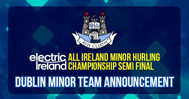 DUBLIN MINORS UNCHANGED FOR ALL IRELAND MINOR HURLING SEMI FINAL