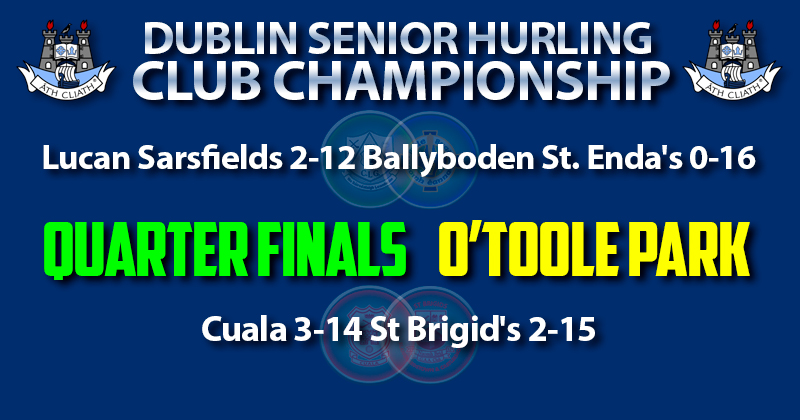 LUCAN AND CUALA ADVANCE TO HURLING SEMI FINAL FROM O'TOOLE PARK DOUBLE HEADER