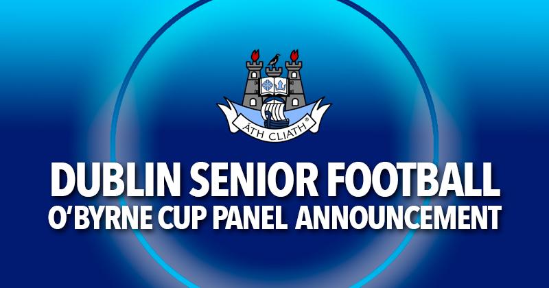 DUBLIN SENIOR FOOTBALL O'BYRNE CUP PANEL ANNOUNCEMENT