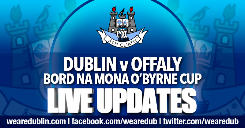 O'BYRNE CUP – DUBLIN v OFFALY LIVE UPDATES