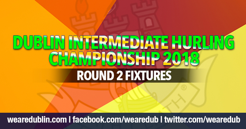 Dublin Intermediate Hurling Championship – Round 2 Fixtures