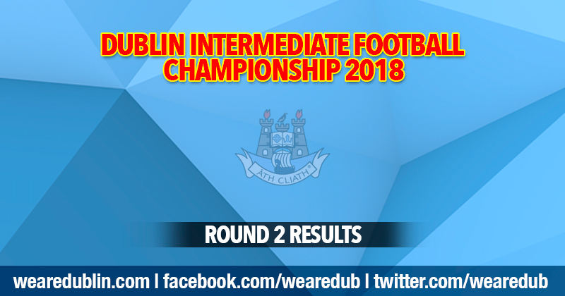 Dublin Intermediate Football Championship – Round 2 Results