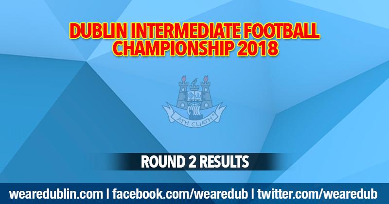 Dublin Intermediate Football Championship – Round 2 Results