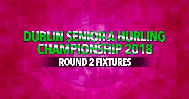 Dublin Senior A & B Hurling Championship – Round 2 Fixtures