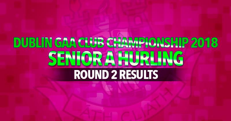 Dublin Senior Hurling A Championship – Round 2 Results