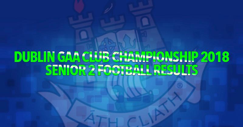 Dublin Senior 2 Football Championship – Round 1 Results