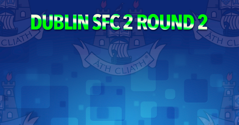 Dublin Senior 2 Football Championship – Round 2 Results