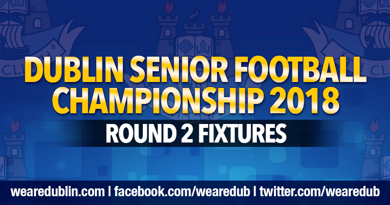 Dublin Senior Football Championship – Round 2 Fixtures