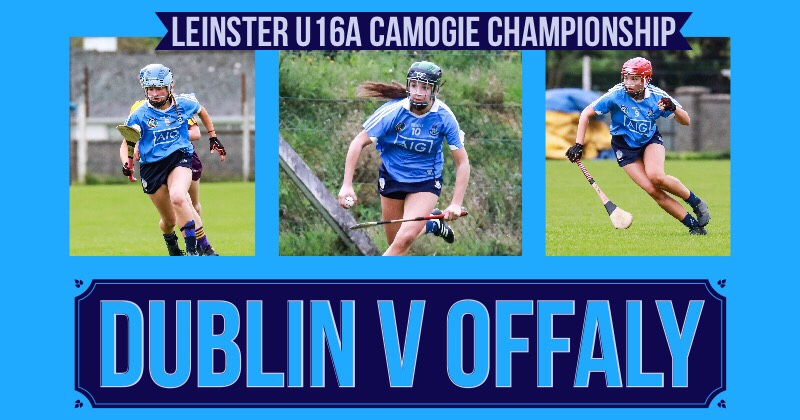 Team News: Dublin U16A Camogie Squad Need Win Against Offaly To Make Cup Final
