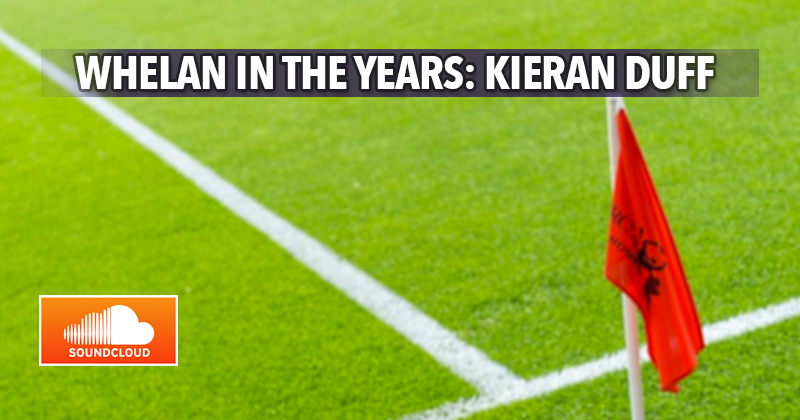 Whelan In The Years – Ciaran Whelan Talks To Kieran Duff