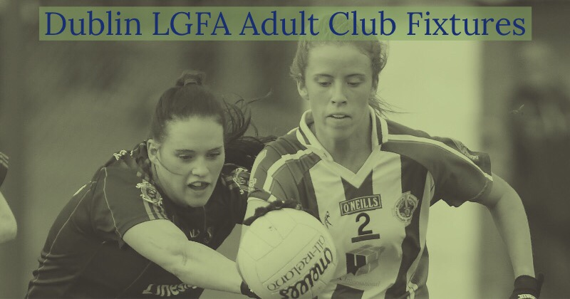 Tonight's Dublin LGFA Adult Club League And Cup Fixtures