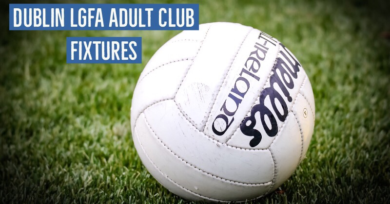 Some Exciting Dublin LGFA Adult Club League Encounters This Evening
