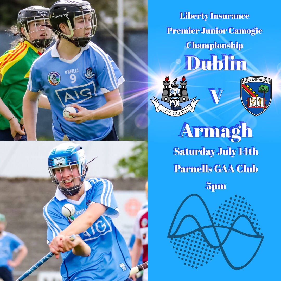 Promotional poster for the Dublin Premier Junior Camogie teams opening round championship game against Armagh featuring two Dublin Camogie players in sky blue jerseys and wearing helmets one black and one blue and white