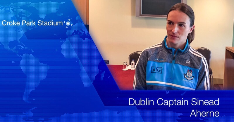 "Dublin Captain Sinead Aherne: ""We Have To Be Patient And Work The Openings"""