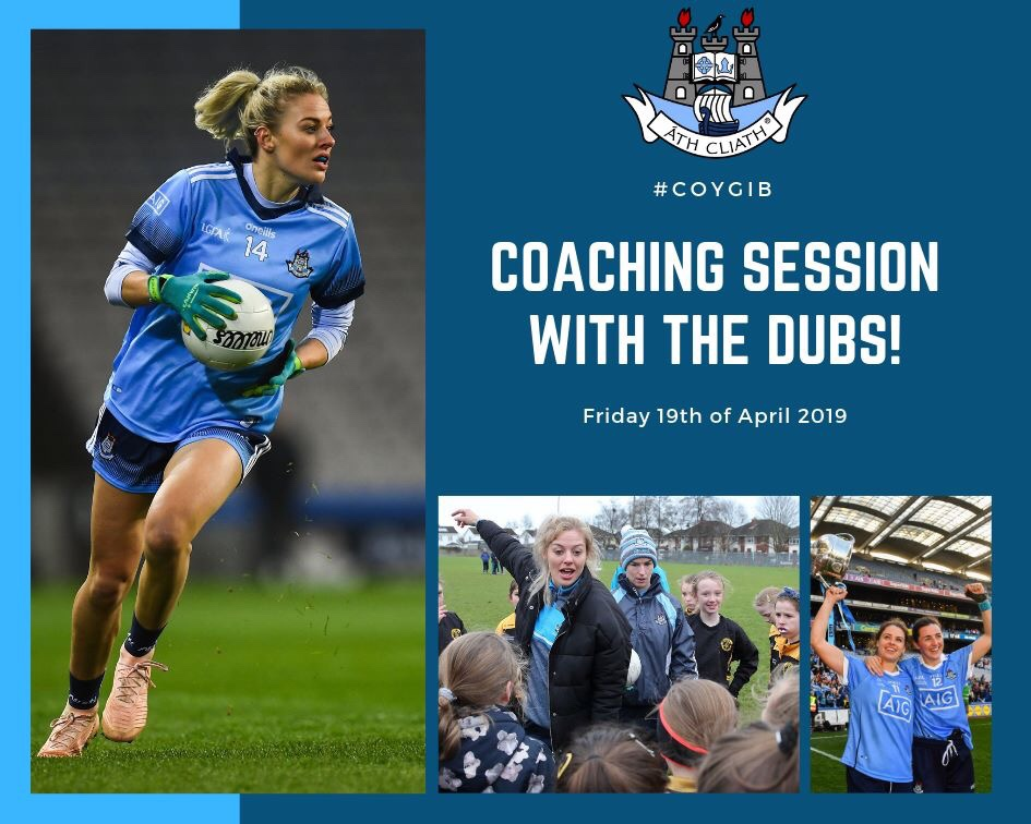 Promotional poster for upcoming club coaching session with the Dublin Senior Ladies Footballers with an image of a dublin player in a sky blue jersey and navy shorts running with the ball, a second image of two Footballers surround by children during a coaching session and two dublin players on the Croke Park pitch with their arms in the air and one of the players holding the Brendan Martin cup aloft in her hand.