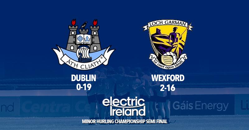 Dublin v Wexford - Leinster Minor Hurling Semi Final
