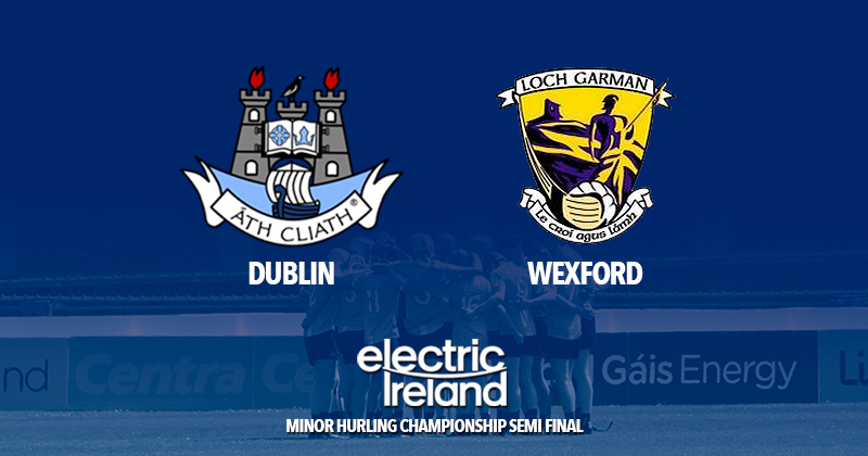 Minor Hurlers v Wexford - Leinster Semi Final