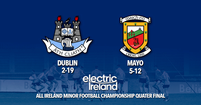 Dublin Minors Lose out to Mayo in All Ireland Quarter FInal