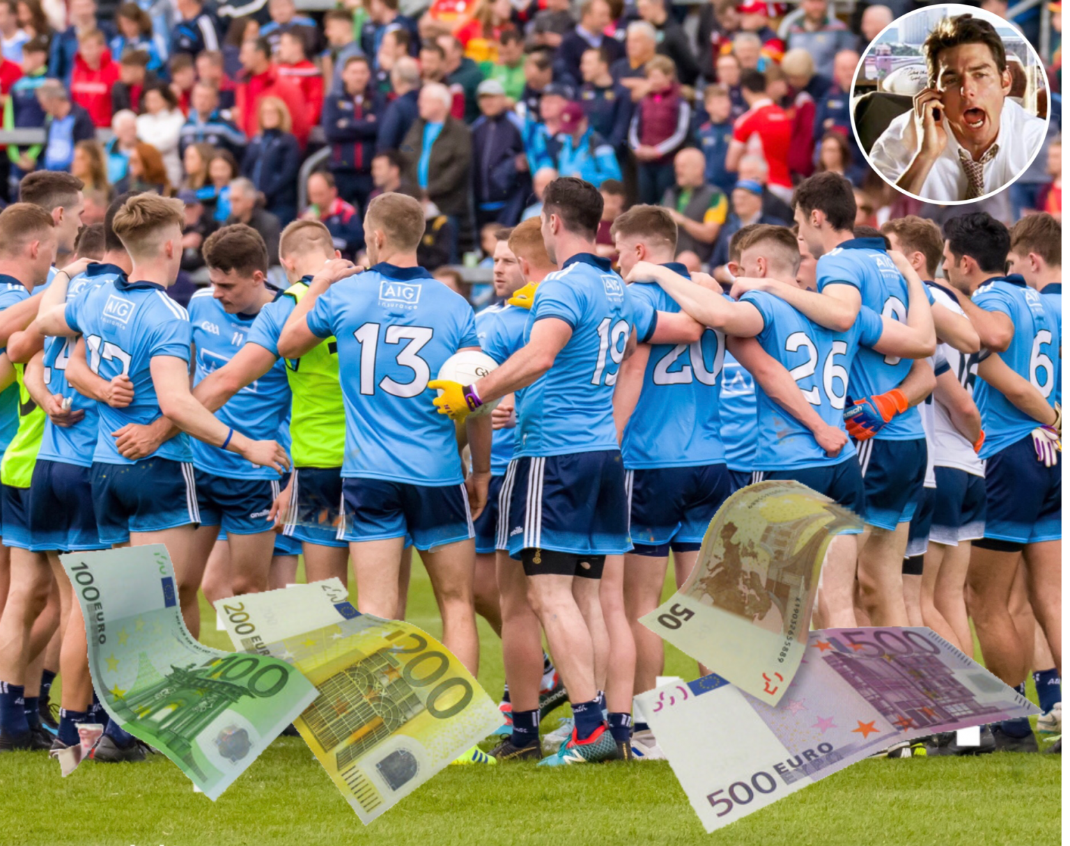 Dublin Football Squad In a huddle with euro notes in the foreground and a small circle in the top right hand corner with Tome Cruise playing the part of sports agent Jerry Maguire to signify the false narrative about money and the media's effort to link it to Dublin's success