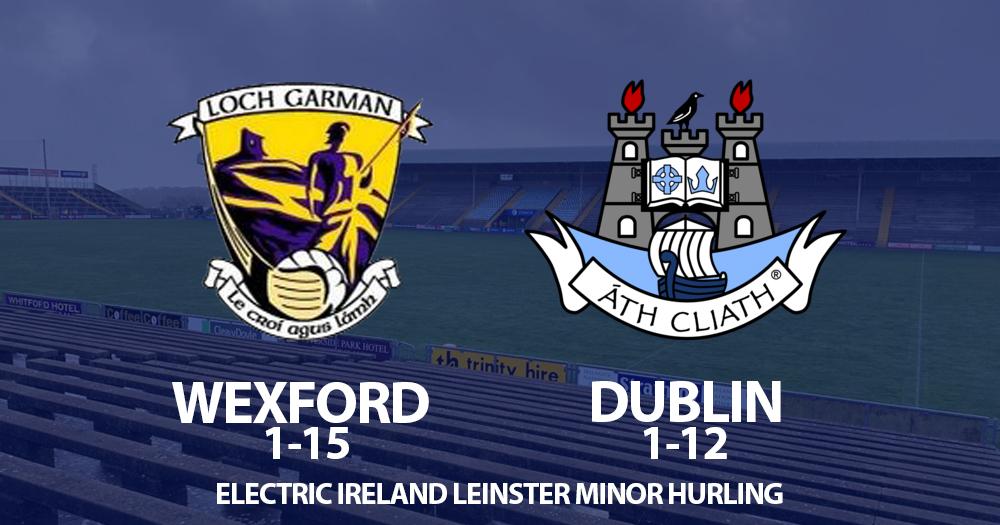 Leinster Minor Hurling - Wexford v Dublin